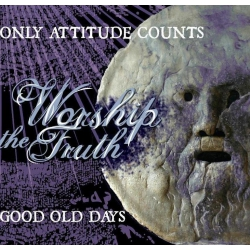 Good Old Day & Only Attitude Counts - Worship the truth split  CD
