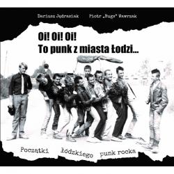 """Oi! Oi! Oi! To Punk Z Miasta Łodzi - Dariusz Jędrasiak i Piotr """"Bugs"""" Wawrzak (książka + CD)"""