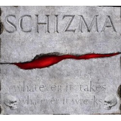 "Schizma ""Whatever It Takes Whatever It Wrecks"""