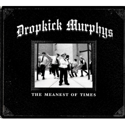 """Dropkick Murphys """"The Meanest Of Times"""""""