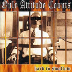 Only Attitude Counts – Hard To Swallow