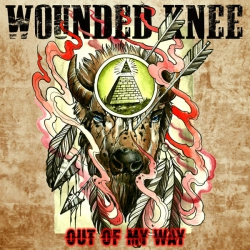Wounded Knee  – Out Of My Way