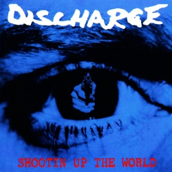 Discharge – Shootin' Up The World