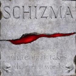 Schizma - Whatever it takes, whatever it wrecks