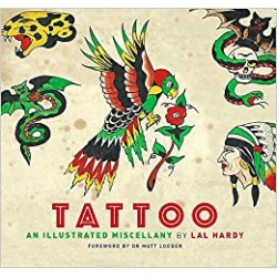 Tattoo An Illustrated Miscellany by Lal Hardy